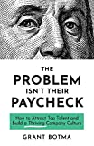 The Problem Isn't Their Paycheck: How to Attract Top Talent and Build a Thriving Company Culture