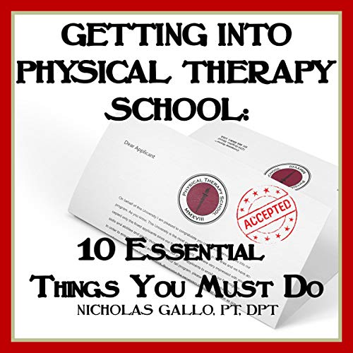 Getting Into Physical Therapy School: 10 Essential Things You Must Do                   De :                                                                                                                                 Nicholas Gallo                               Lu par :                                                                                                                                 Christopher Lane                      Durée : 1 h et 3 min     Pas de notations     Global 0,0