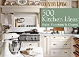 500 Kitchen Ideas: Style, Function & Charm (Country Living)