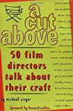 A CUT ABOVE: 50 Film Directors Talk About Their Craft
