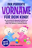 Der perfekte Vorname für dein Kind!: Das Vornamenbuch für Babynamen mit Herkunft und Bedeutung