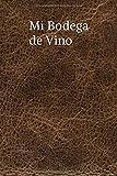 Mi Bodega de Vino: Libro de la Bodega de Vino   Registro de la Bodega de Vino   Monitoreo de la bodega   107 páginas 15.24 x 22.86 cm (6 x 9 pulgadas)