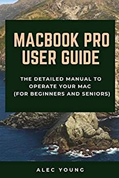MacBook Pro User Guide  The Detailed Manual to Operate Your Mac  For Beginners and Seniors