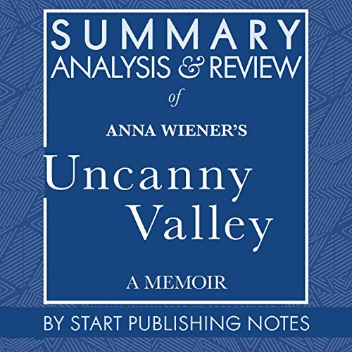 Summary, Analysis, and Review of Anna Wiener's Uncanny Valley: A Memoir  By  cover art