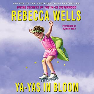 Ya-Yas in Bloom                   By:                                                                                                                                 Rebecca Wells                               Narrated by:                                                                                                                                 Judith Ivey                      Length: 9 hrs and 21 mins     2 ratings     Overall 5.0