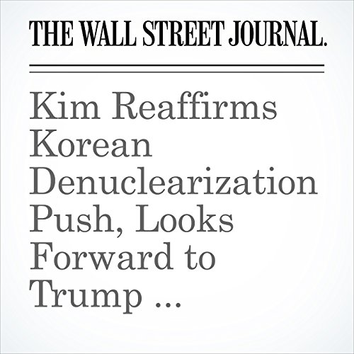 Kim Reaffirms Korean Denuclearization Push, Looks Forward to Trump Meeting, Moon Says copertina