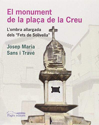 El monument de la plaça de la Creu : L'ombra allargada dels Fets de Solivella (Sèrie Estudis, Band 135)