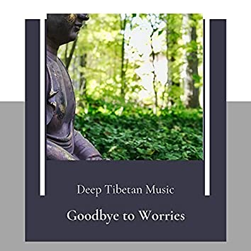 Goodbye To Worries (Deep Tibetan Music)