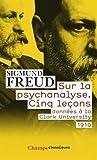 Sur la psychanalyse - Cinq leçons donnéees à la Clark University - Flammarion - 04/09/2010