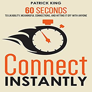 Connect Instantly: 60 Seconds to Likability, Meaningful Connections, and Hitting It Off With Anyone audiobook cover art