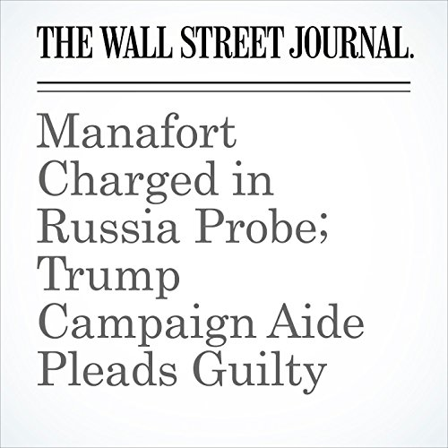 Manafort Charged in Russia Probe; Trump Campaign Aide Pleads Guilty (Unabridged) copertina