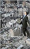Seguro Automotriz en Chile Guía Practica: Seguro Automotriz en Chile