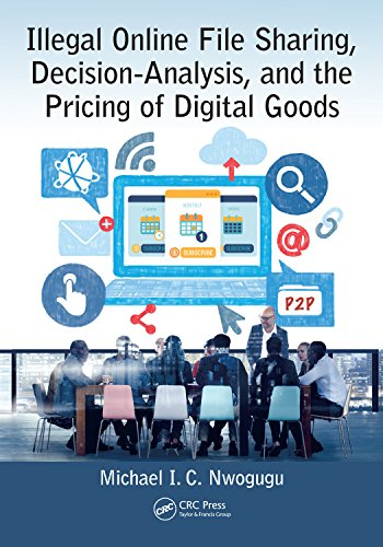 Illegal Online File Sharing, Decision-Analysis, and the Pricing of Digital Goods (English Edition)