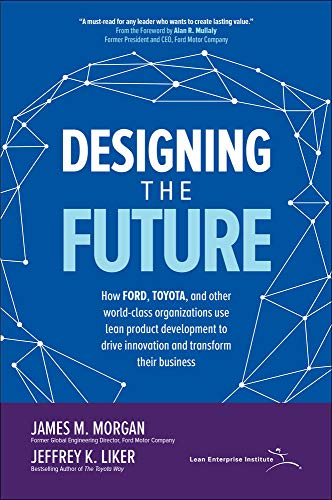 Designing the Future: How Ford, Toyota, and other World-Class Organizations Use...