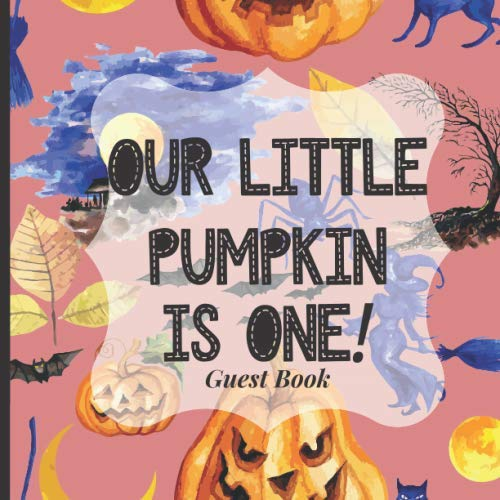 Baby First Birthday Guest Book To Sign - Our Little Pumpkin is One: Happy 1st Birthday Party Supplies to Match Your Baby Girls, Boys or Twins Outfits! (Fall Autumn Halloween Theme)