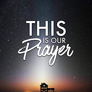 This Is Our Prayer