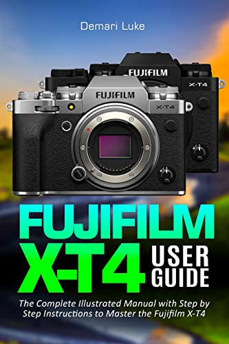 Fujifilm X-T4 User Guide: The Complete Illustrated Manual with Step by Step Instructions to Master the Fujifilm X-T4 (English Edition)