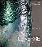 Le Verre: Art & Design - XIXe - XXIe siecles