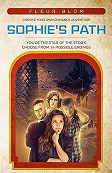 Sophie's Path: A Choose Your Own Romance Adventure by [Fleur Blüm]