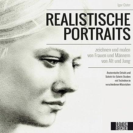 Realistische Porträts: zeichnen und malen von Frauen und Männern von Alt und Jung