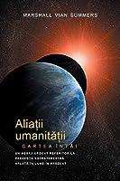 ALIAȚII UMANITĂȚII CARTEA ÎNTÂI - PRIMA INFORMARE (Allies of Humanity, Book One - Romanian)