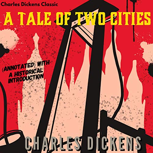 Charles Dickens Classic: A Tale of Two Cities (Annotated) with a Historical Introduction cover art