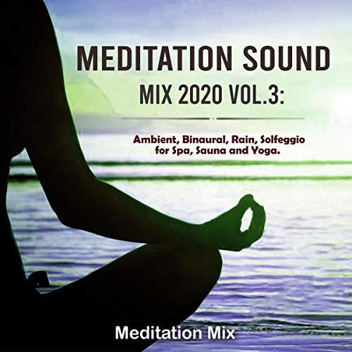 Meditation Sound Mix 2020, Vol. 3: Ambient, Binaural, Rain, Solfeggio for Spa, Sauna and Yoga