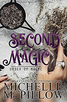Second Chance Magic: A Paranormal Women's Fiction Romance Novel (Order of Magic Book 1) by [Michelle M. Pillow]