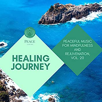 Healing Journey - Peaceful Music For Mindfulness And Rejuvenation, Vol. 20