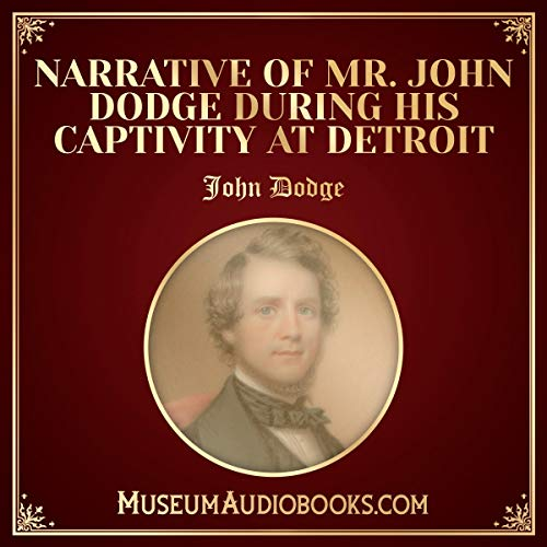 Narrative of Mr. John Dodge During His Captivity at Detroit cover art