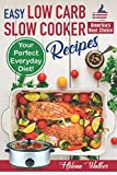 Easy Low Carb Slow Cooker Recipes: Best Healthy Low Carb Crock Pot Recipe Cookbook for Your Perfect Everyday Diet! (low carb chicken soup, ribs, pork ... low carb cake recipes) (Slow Cooker Cookbook)