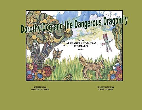 Dorothy Dog and the Dangerous Dragonfly (Alphabet Animals of Australia)