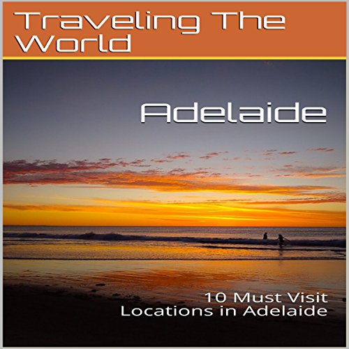 Adelaide: 10 Must Visit Locations in Adelaide audiobook cover art
