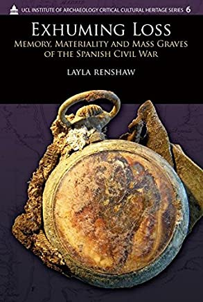 Exhuming Loss: Memory, Materiality and Mass Graves of the Spanish Civil War