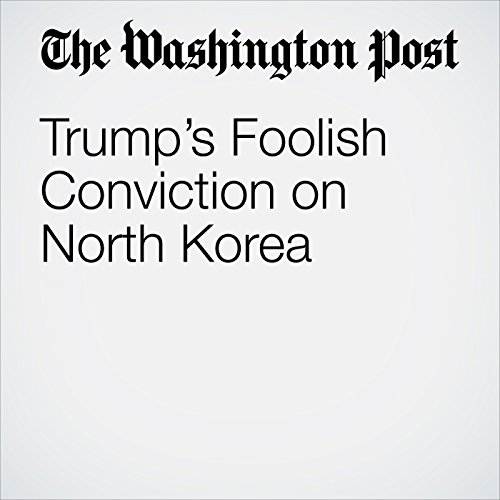 Trump's Foolish Conviction on North Korea copertina