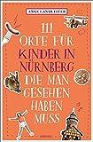 111 Orte für Kinder in Nürnberg, die man gesehen haben muss: Reiseführer