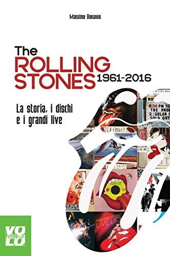 The Rolling Stones 1961-2016. La storia, i dischi e i grandi live