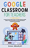 Google Classroom for Teachers: A Step-By-Step Guide to Set Up your Online Course, Enrich your Teaching Activities and Boost Students Engagement (English Edition)