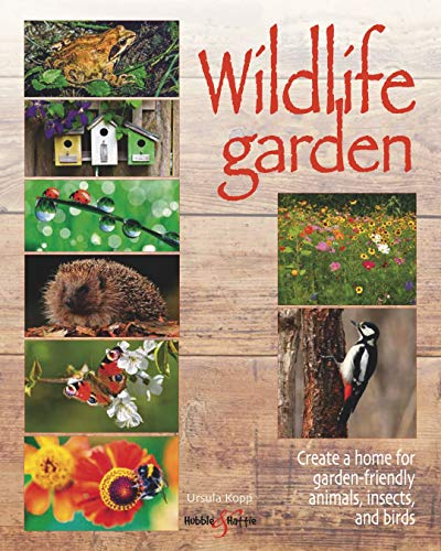 Wildlife Garden: Create a home for garden-friendly animals, insects and birds
