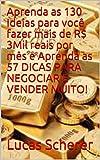 Aprenda as 130 Ideias para você fazer mais de R$ 3Mil reais por mês e Aprenda as 57 DICAS PARA NEGOCIAR E VENDER MUITO! (Portuguese Edition)