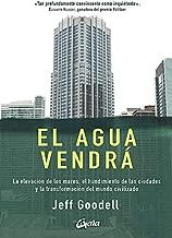 El agua vendrá: La elevación de los mares, el hundimiento de las ciudades y la transformación del mundo civilizado