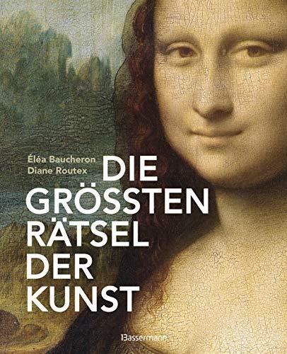 Die größten Rätsel der Kunst. Die geheimen Botschaften hinter den bedeutendsten Werken der Kunstgeschichte