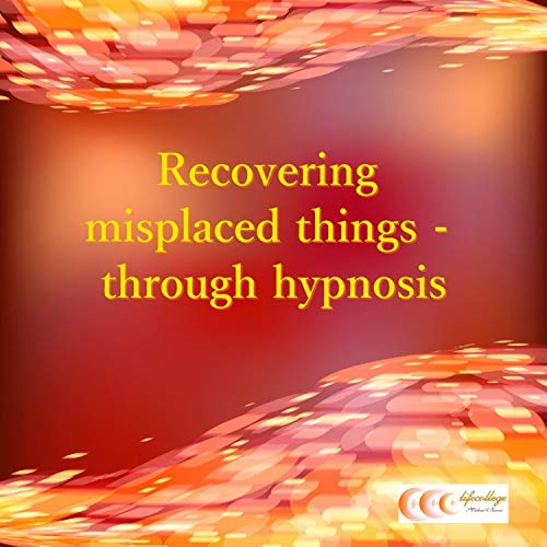 Recovering Misplaced Things - Through Hypnosis audiobook cover art