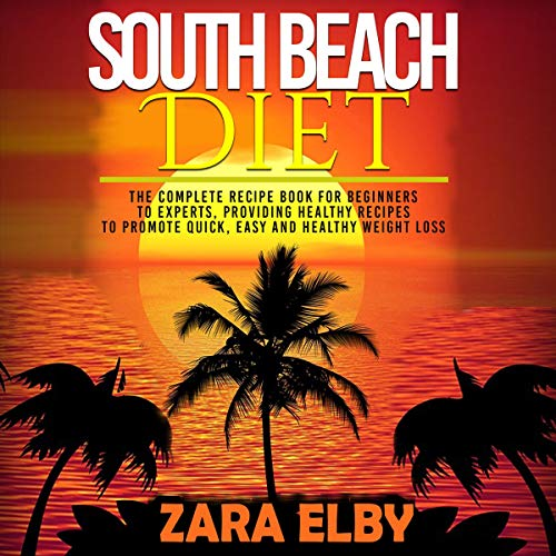 South Beach Diet     The Complete Recipe Book for Beginners to Experts, Providing Healthy Recipes to Promote Quick, Easy and Healthy Weight Loss!              By:                                                                                                                                 Zara Elby                               Narrated by:                                                                                                                                 Keegan C. Ryan                      Length: 1 hr and 28 mins     Not rated yet     Overall 0.0