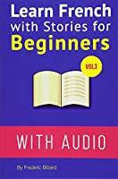 Learn French With Stories for Beginners: 15 French Stories for Beginners With English Glossaries Throughout the Text