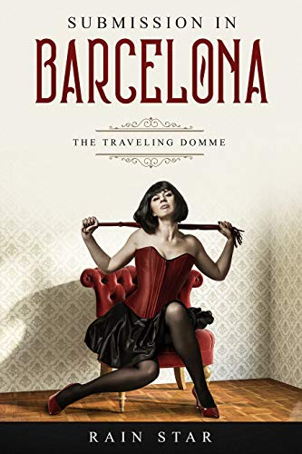 Submission in Barcelona: Mistress Dominates submissives: (Femdom, Chastity, Humiliation, Degradation, Sissification) (The Traveling Domme Book 1) (English Edition)