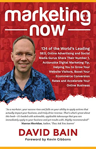 Marketing Now: 134 of the World's Leading SEO, Online Advertising & Social Media Gurus Share Their Number 1, Actionable Digital Marketing Tip, Helping ... Rates & Accelerate Your Online Business