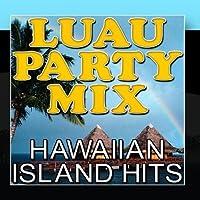 Luau Party Mix - Hawaiian Island Hits by The Hit Nation