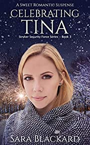 Celebrating Tina: A Sweet Romantic Suspense (Stryker Security Force Book 3)