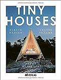 TINY HOUSES: Kleine Häuser, große Träume. Tiny Houses auf der ganzen Welt.: Kleine Häuser, grosse Träume